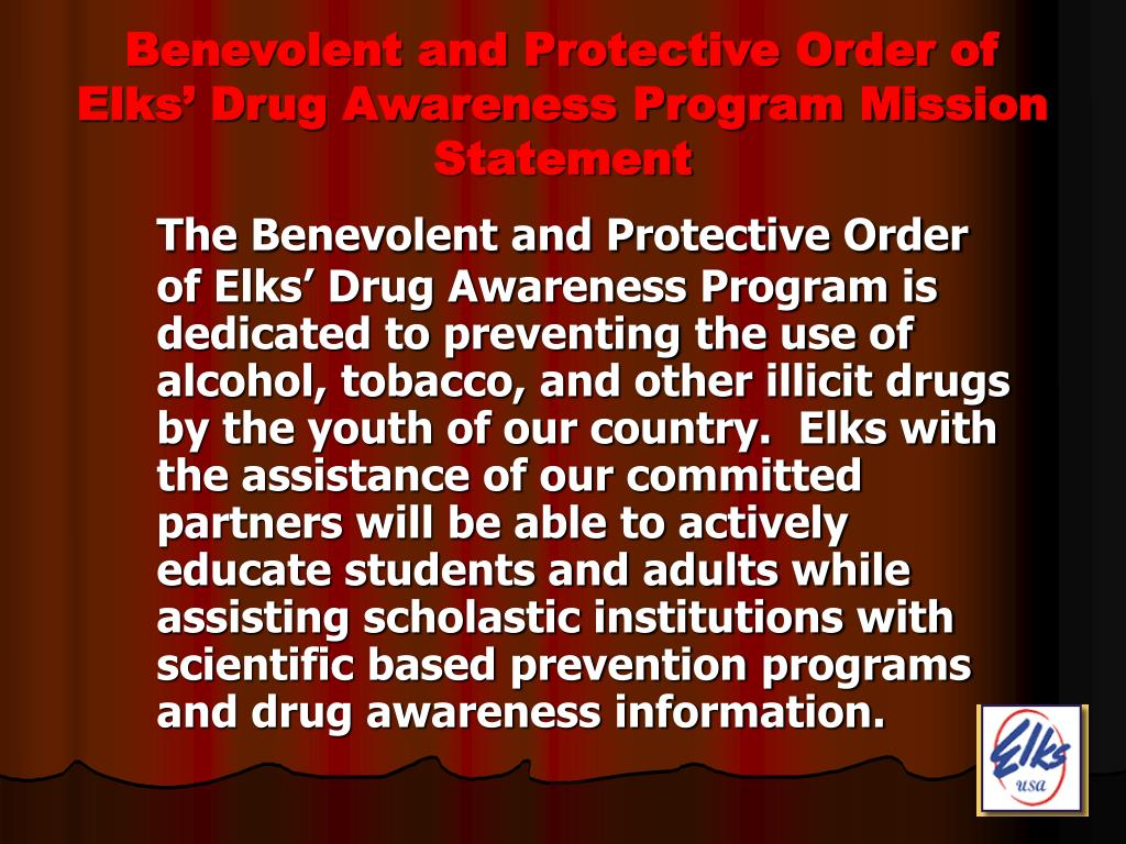 Benevolent and Protective Order of Elks' Drug Awareness Program Mission Statement
