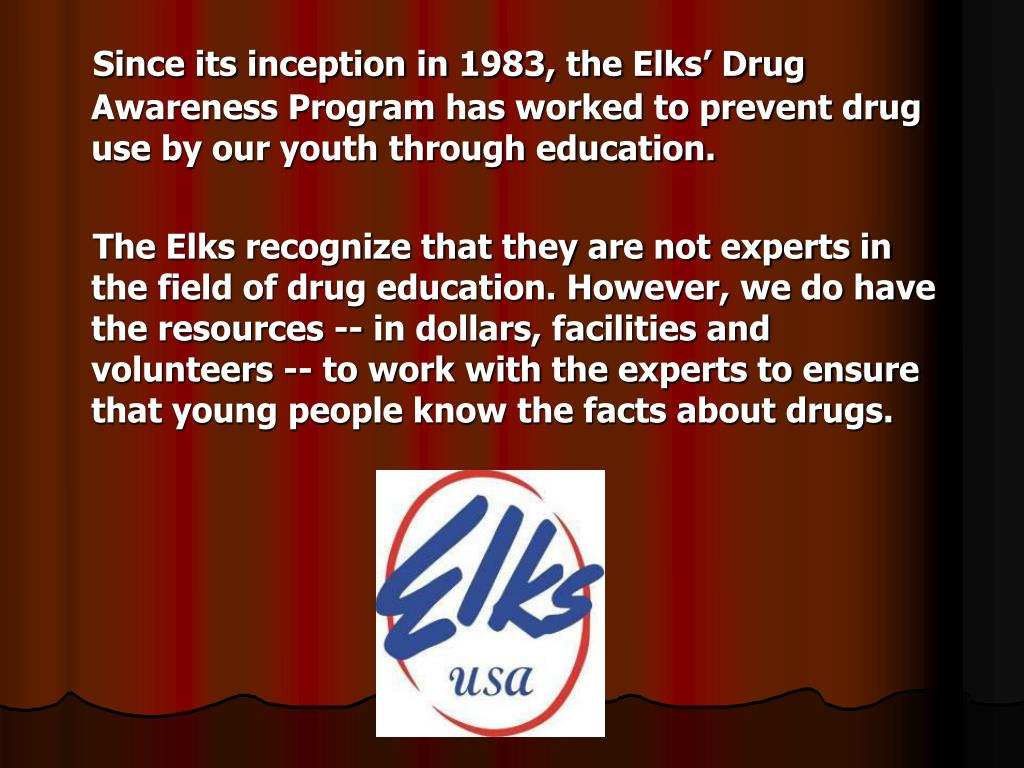 Since its inception in 1983, the Elks' Drug Awareness Program has worked to prevent drug use by our youth through education.