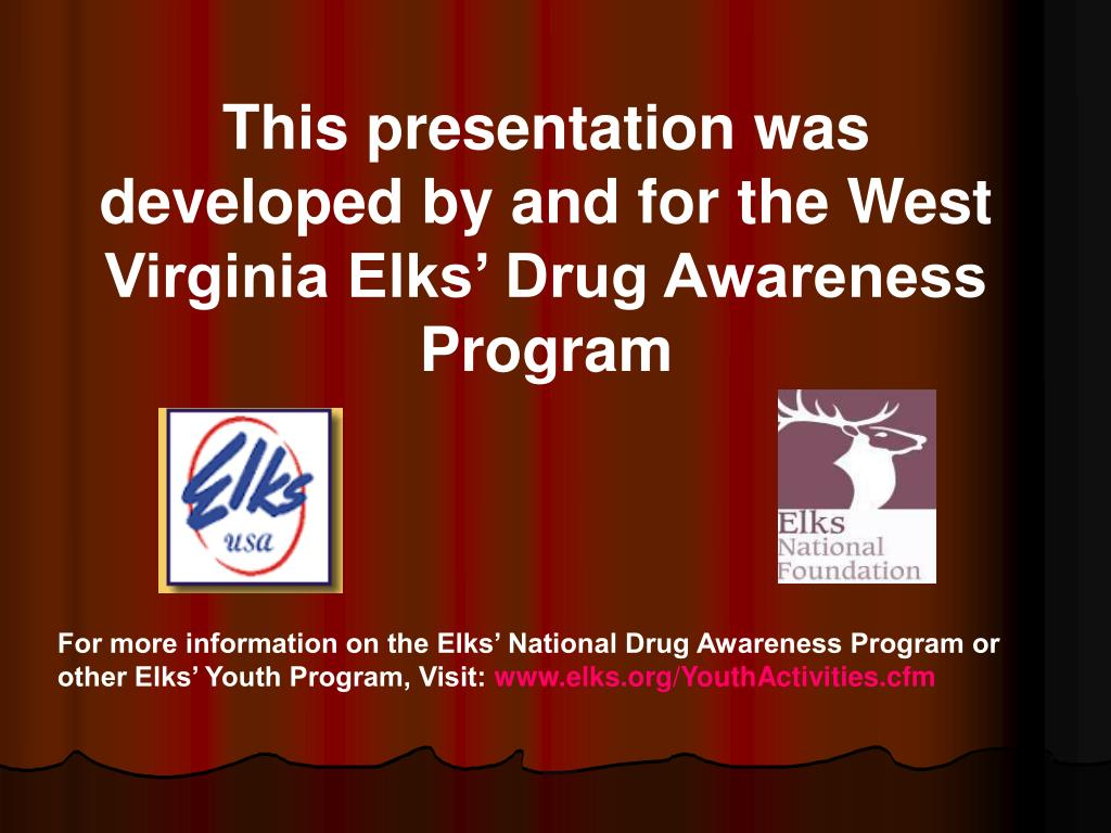 This presentation was developed by and for the West Virginia Elks' Drug Awareness Program