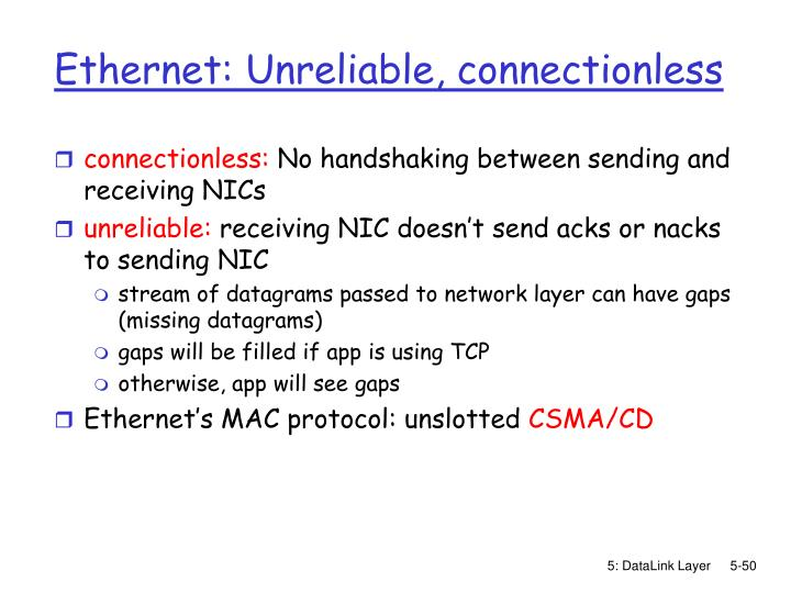 Ethernet: Unreliable, connectionless
