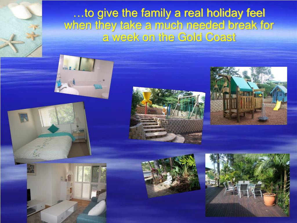 …to give the family a real holiday feel when they take a much needed break for a week on the Gold Coast