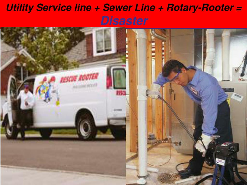 Utility Service line + Sewer Line + Rotary-Rooter =