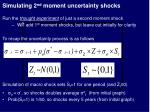 simulating 2 nd moment uncertainty shocks
