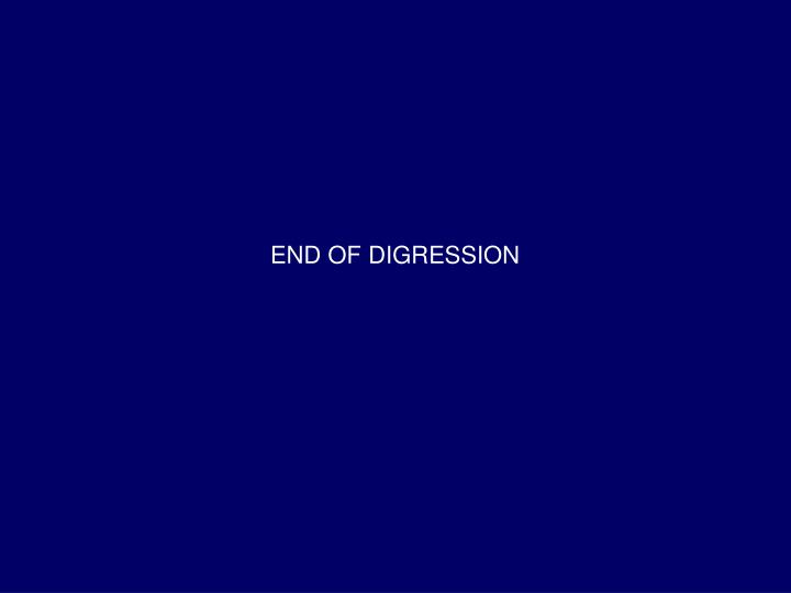 END OF DIGRESSION