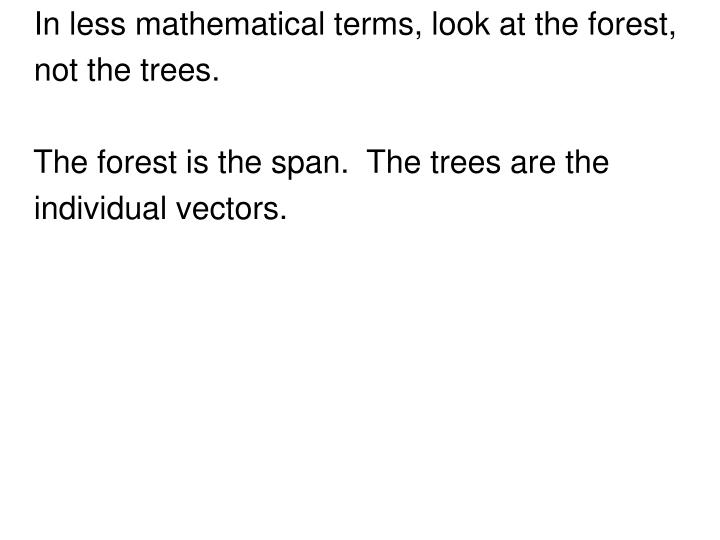 In less mathematical terms, look at the forest,