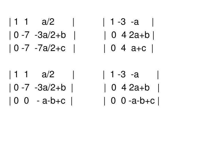 | 1  1     a/2       |           |  1 -3  -a     |