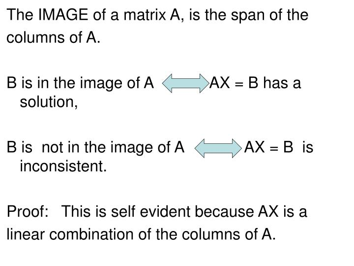The IMAGE of a matrix A, is the span of the