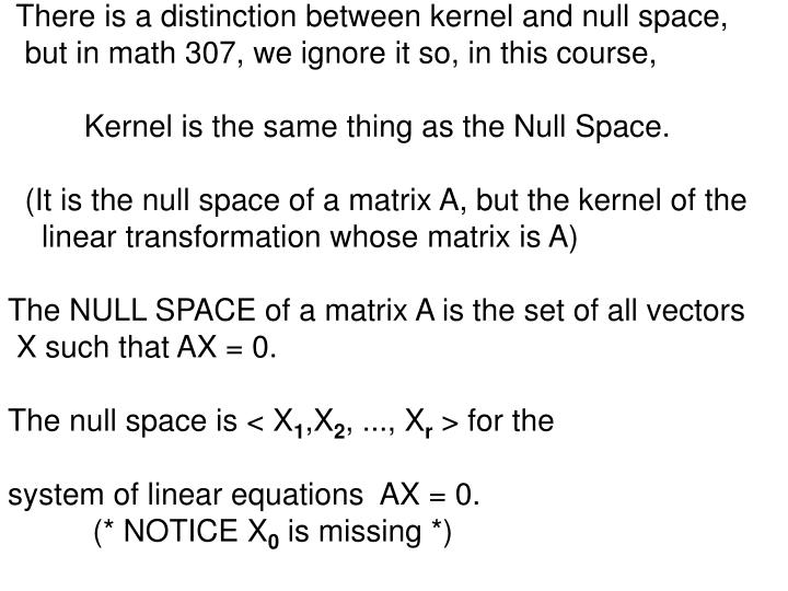 There is a distinction between kernel and null space,