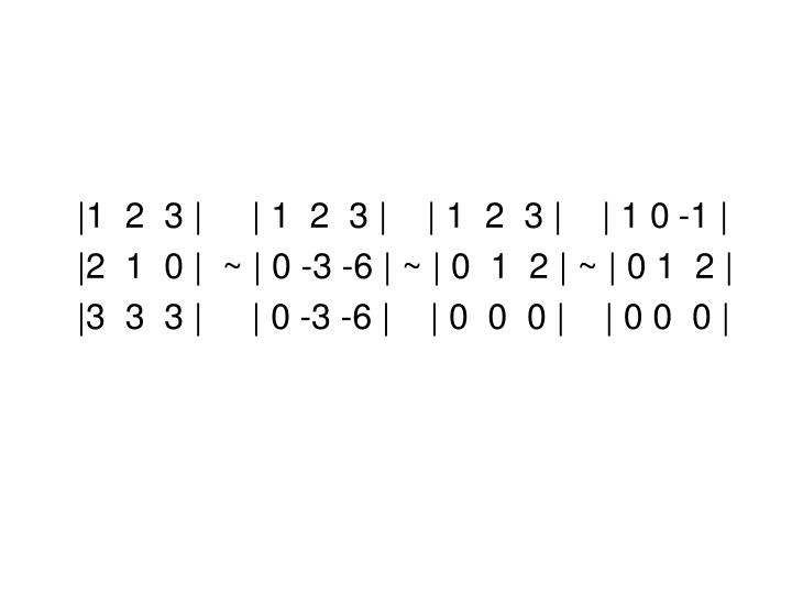 |1  2  3 |     | 1  2  3 |    | 1  2  3 |    | 1 0 -1 |