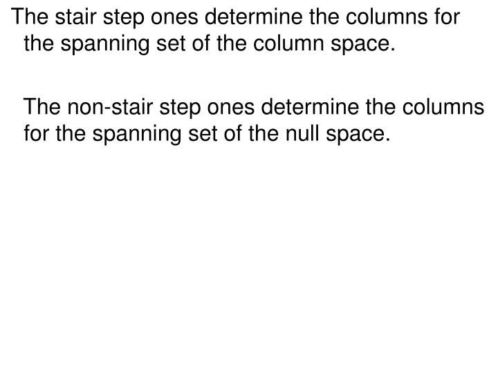 The stair step ones determine the columns for the spanning set of the column space.