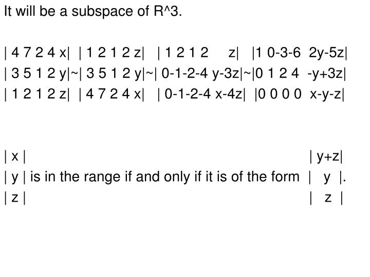 It will be a subspace of R^3.