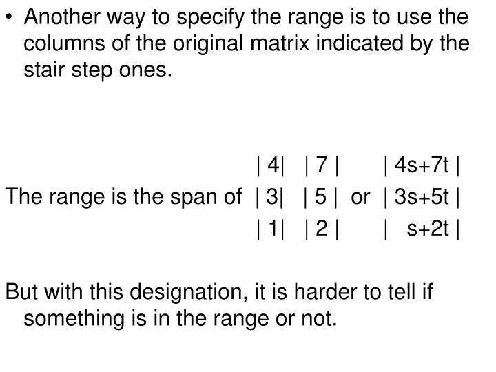 Another way to specify the range is to use the columns of the original matrix indicated by the stair step ones.