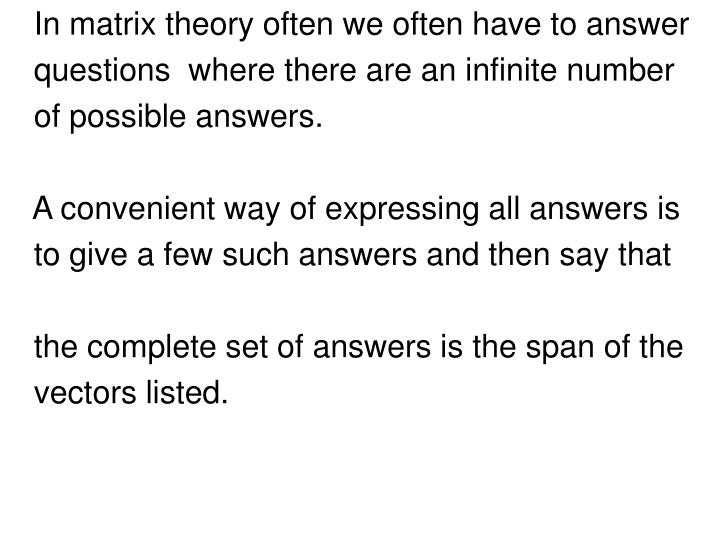 In matrix theory often we often have to answer