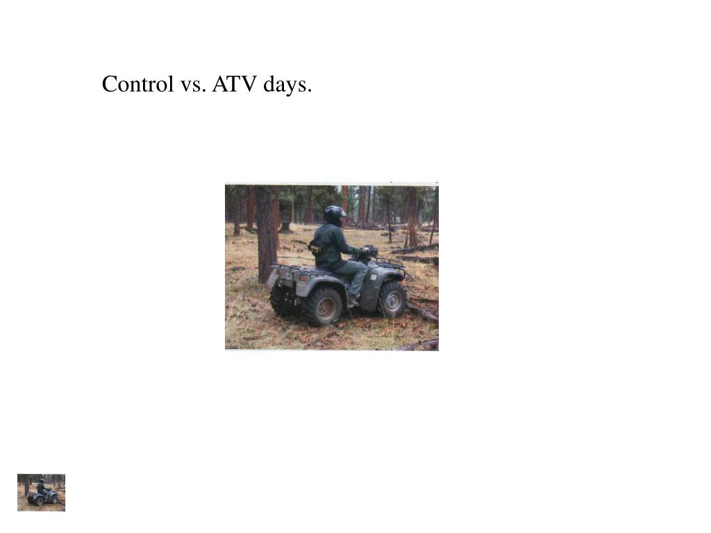 Control vs. ATV days.