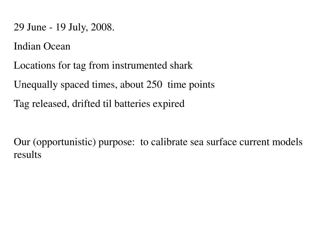 29 June - 19 July, 2008.