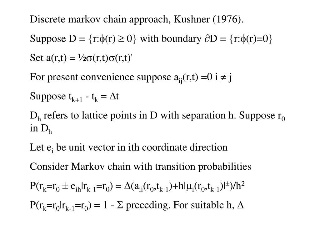 Discrete markov chain approach, Kushner (1976).