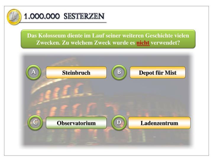 Das Kolosseum diente im Lauf seiner weiteren Geschichte vielen Zwecken. Zu welchem Zweck wurde es