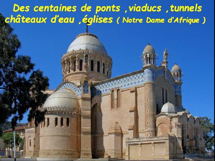 Des centaines de ponts ,viaducs ,tunnels  châteaux d'eau ,églises