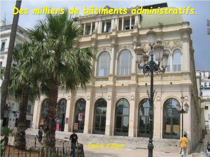 Des milliers de bâtiments administratifs.