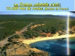 la france coloniale c est 70 000 kms de routes bastion de france