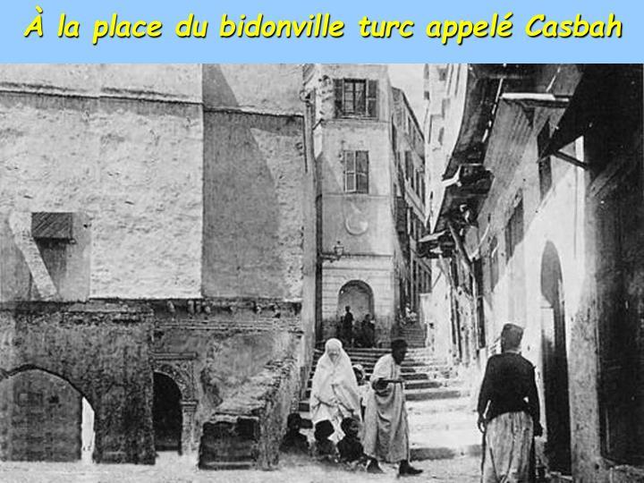 À la place du bidonville turc appelé Casbah