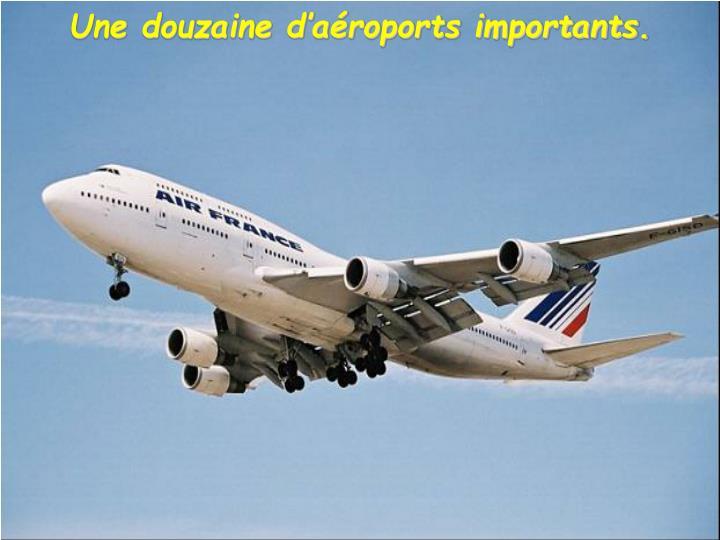 Une douzaine d'aéroports importants.