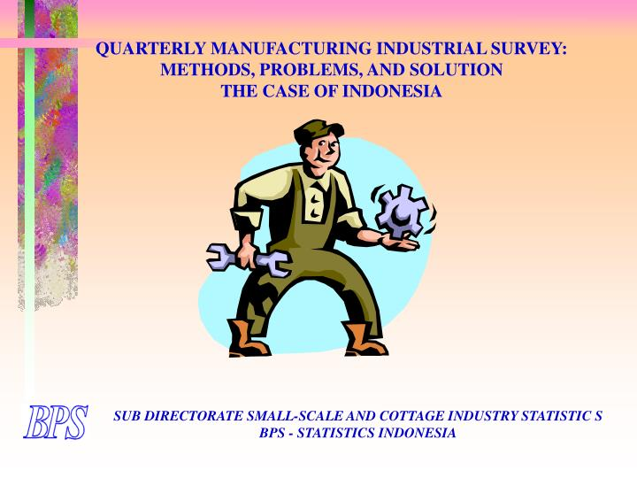 Quarterly manufacturing industrial survey methods problems and solution the case of indonesia