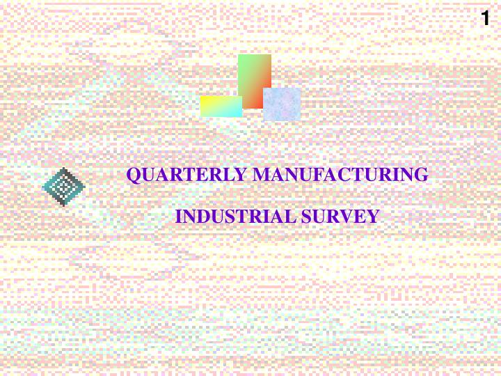 Quarterly manufacturing industrial survey