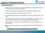 option 2 ordering gis data