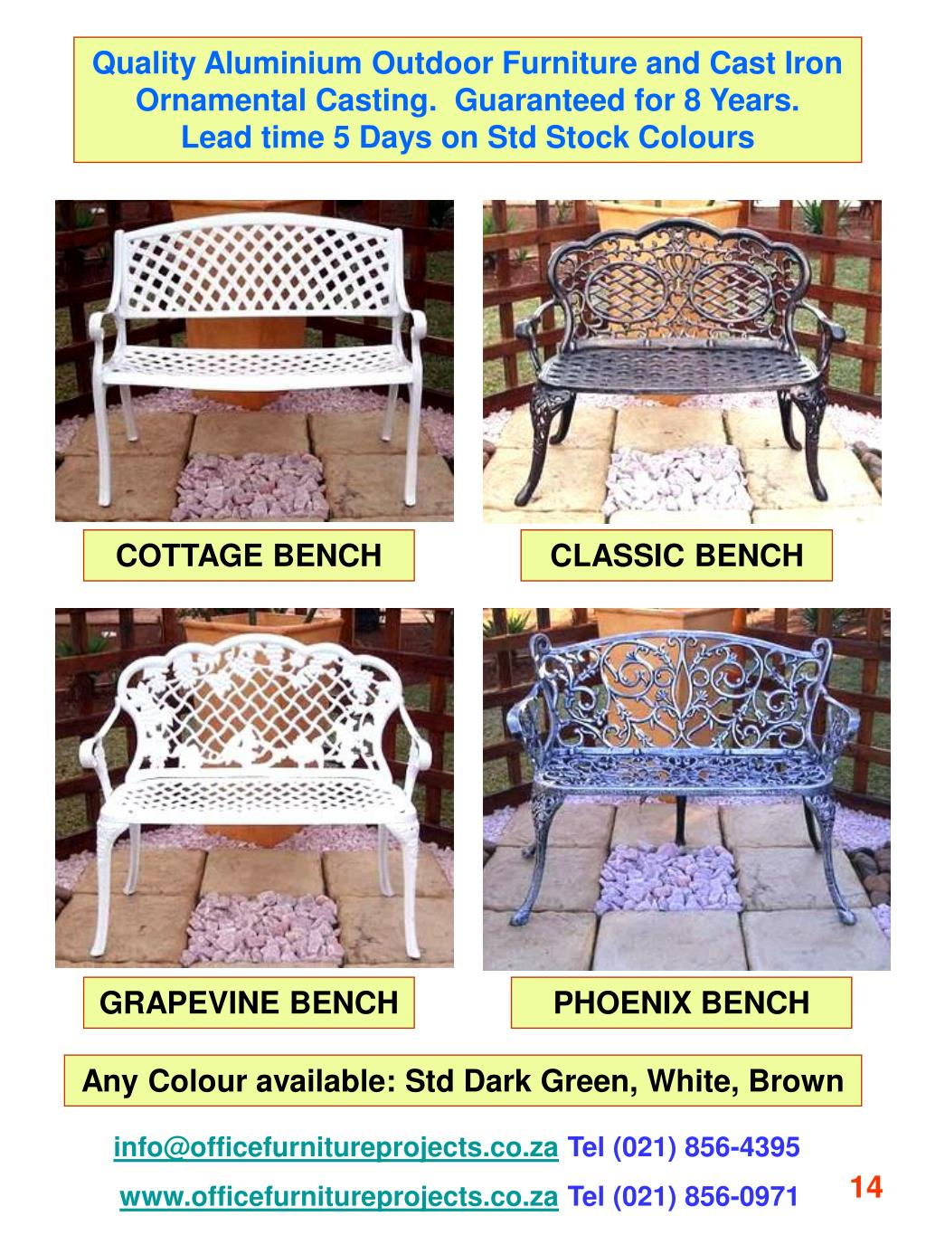 Quality Aluminium Outdoor Furniture and Cast Iron Ornamental Casting.  Guaranteed for 8 Years.        Lead time 5 Days on Std Stock Colours