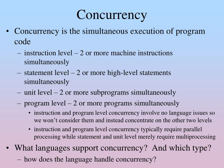 Concurrency is the simultaneous execution of program code