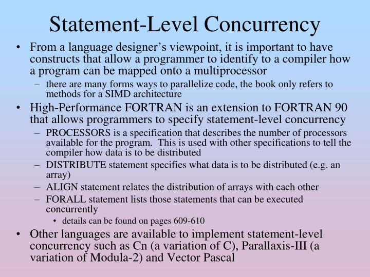 From a language designer's viewpoint, it is important to have constructs that allow a programmer to identify to a compiler how a program can be mapped onto a multiprocessor