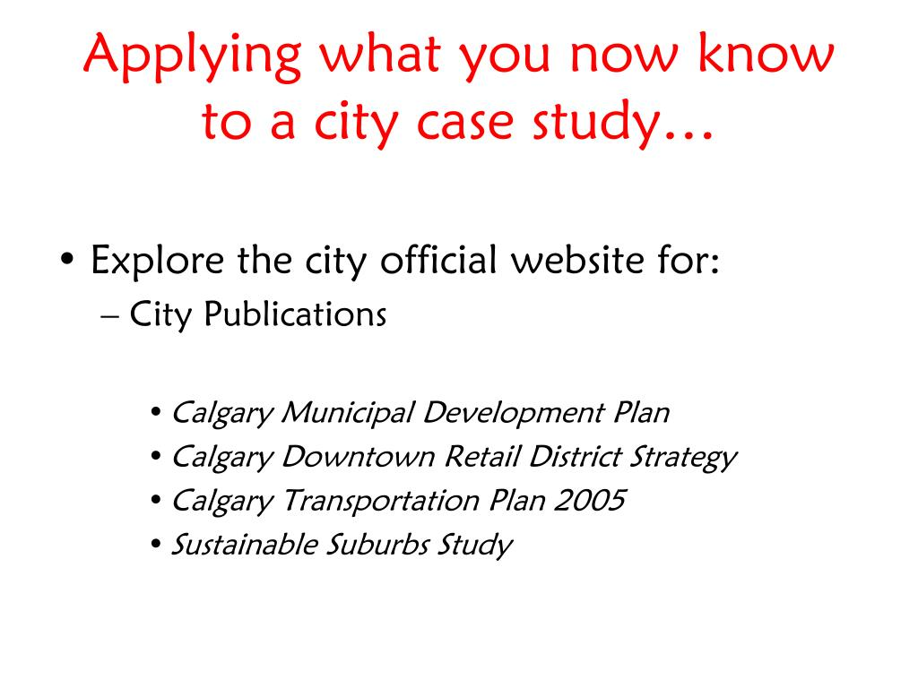 Applying what you now know to a city case study…