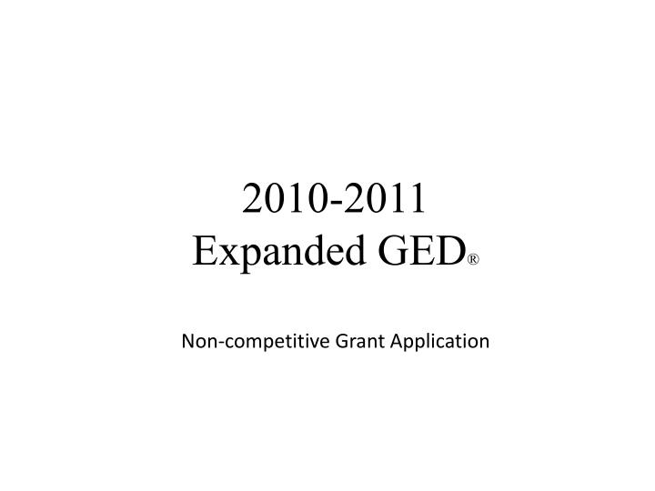 2010 2011 expanded ged non competitive grant application