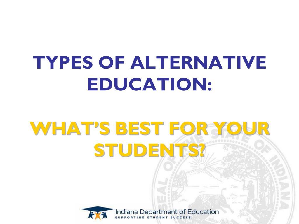TYPES OF ALTERNATIVE EDUCATION: