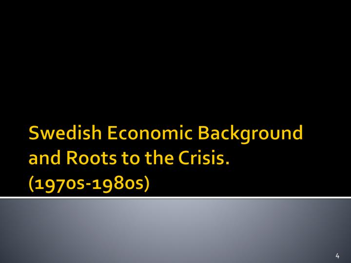 Swedish Economic Background and Roots to the Crisis.