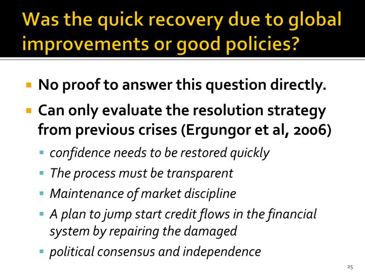 Was the quick recovery due to global improvements or good policies?