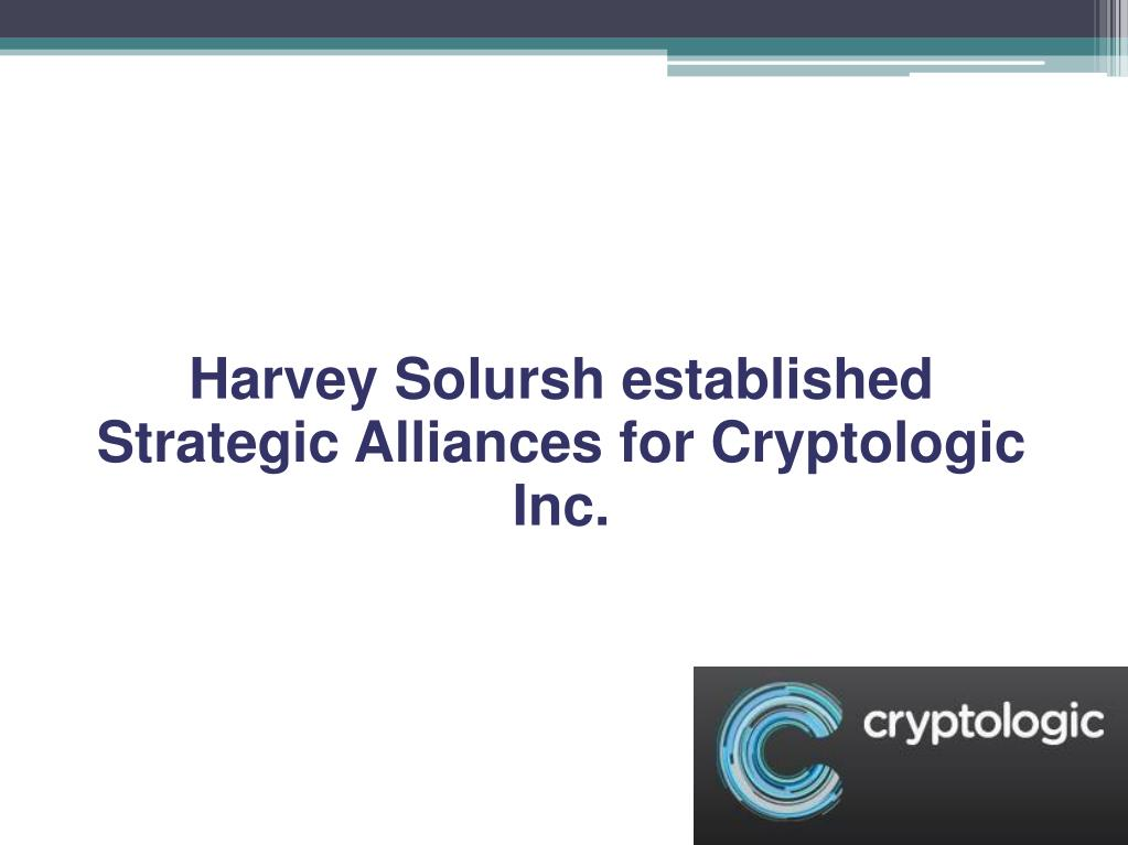 Harvey Solursh established Strategic Alliances for Cryptologic Inc.