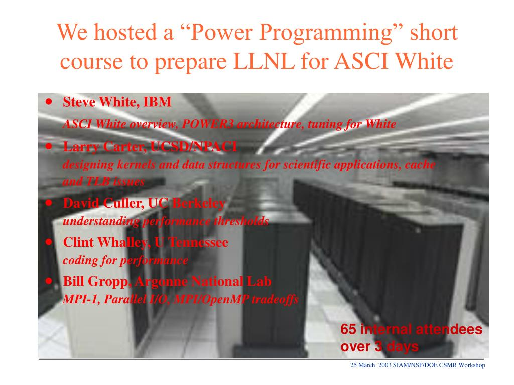 "We hosted a ""Power Programming"" short course to prepare LLNL for ASCI White"