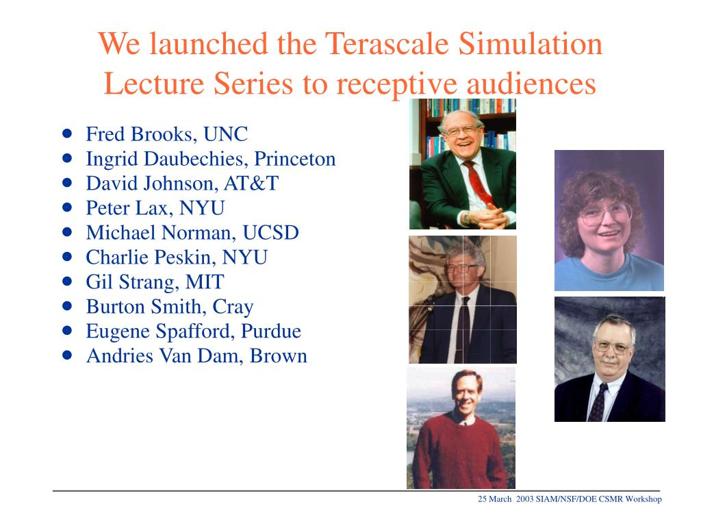 We launched the Terascale Simulation Lecture Series to receptive audiences