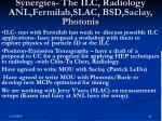 synergies the ilc radiology anl fermilab slac bsd saclay photonis