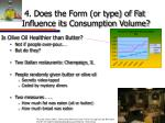 4 does the form or type of fat influence its consumption volume