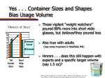 yes container sizes and shapes bias usage volume