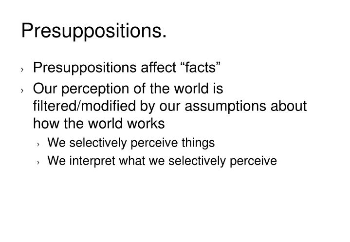 Presuppositions.