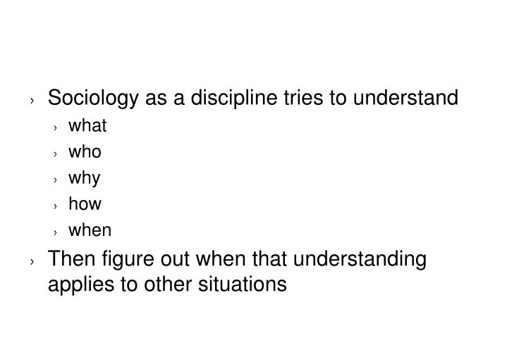 Sociology as a discipline tries to understand