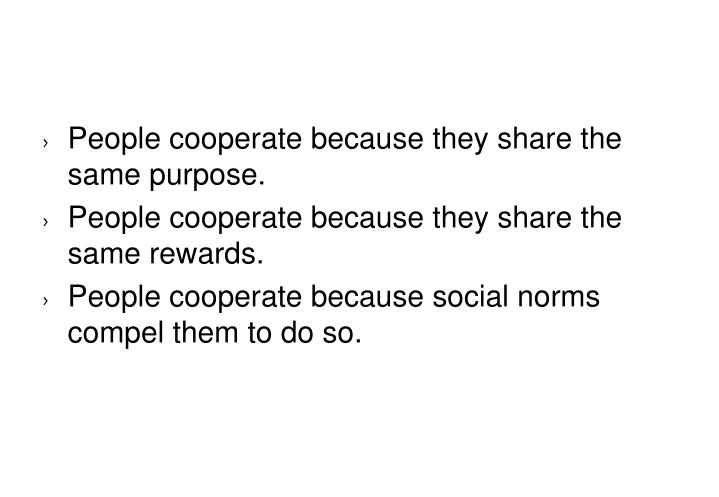 People cooperate because they share the same purpose.