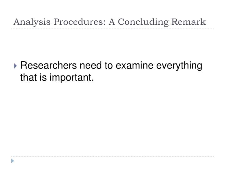 Analysis Procedures: A Concluding Remark