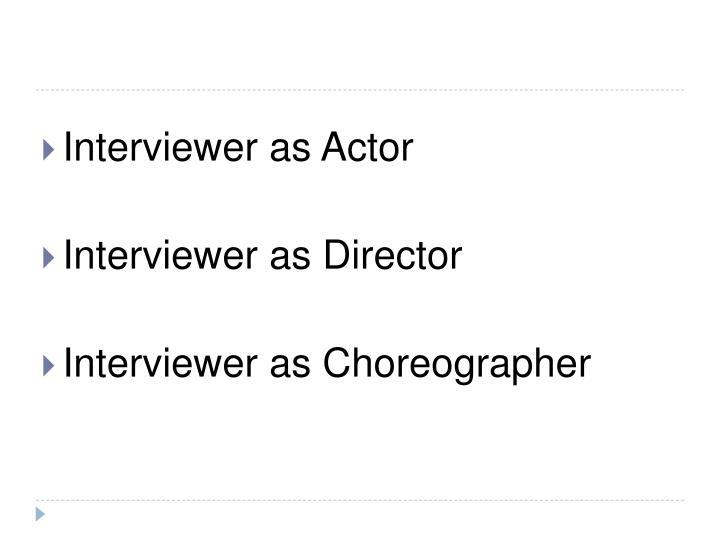 Interviewer as Actor