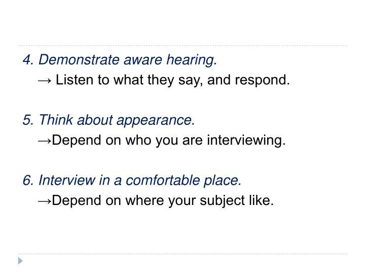 4. Demonstrate aware hearing.