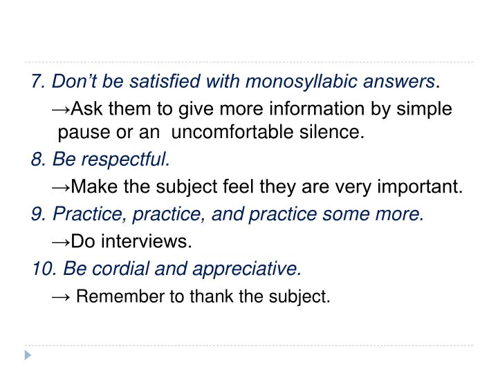 7. Don't be satisfied with monosyllabic answers